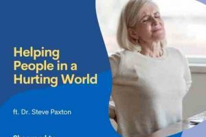 Helping People in a Hurting World - Ft. Dr. Steve Paxton